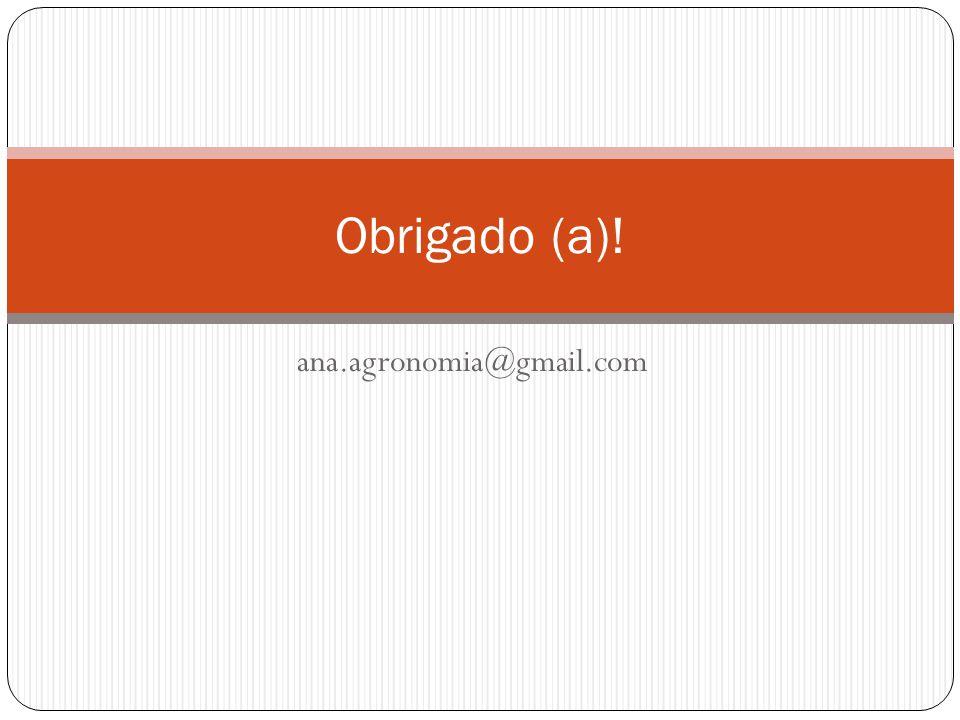 Obrigado (a)! ana.agronomia@gmail.com