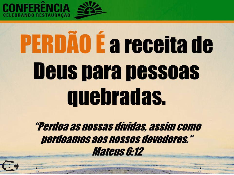 PERDÃO É a receita de Deus para pessoas quebradas.