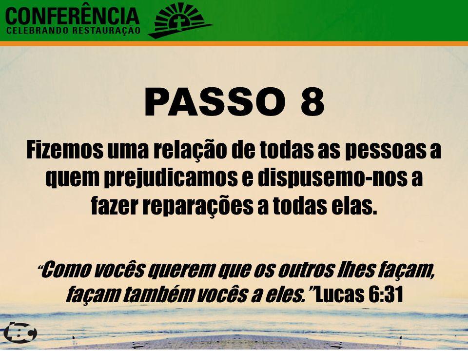 PASSO 8 Fizemos uma relação de todas as pessoas a quem prejudicamos e dispusemo-nos a fazer reparações a todas elas.