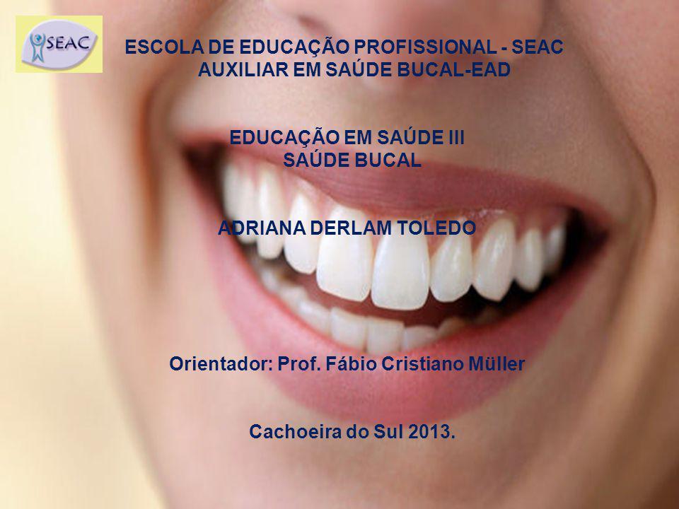 ESCOLA DE EDUCAÇÃO PROFISSIONAL - SEAC AUXILIAR EM SAÚDE BUCAL-EAD