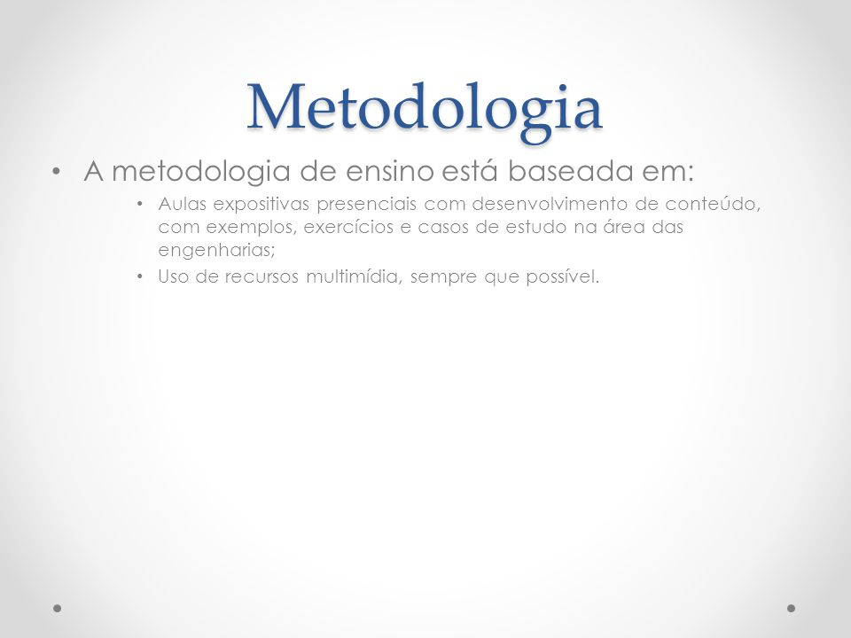 Metodologia A metodologia de ensino está baseada em: