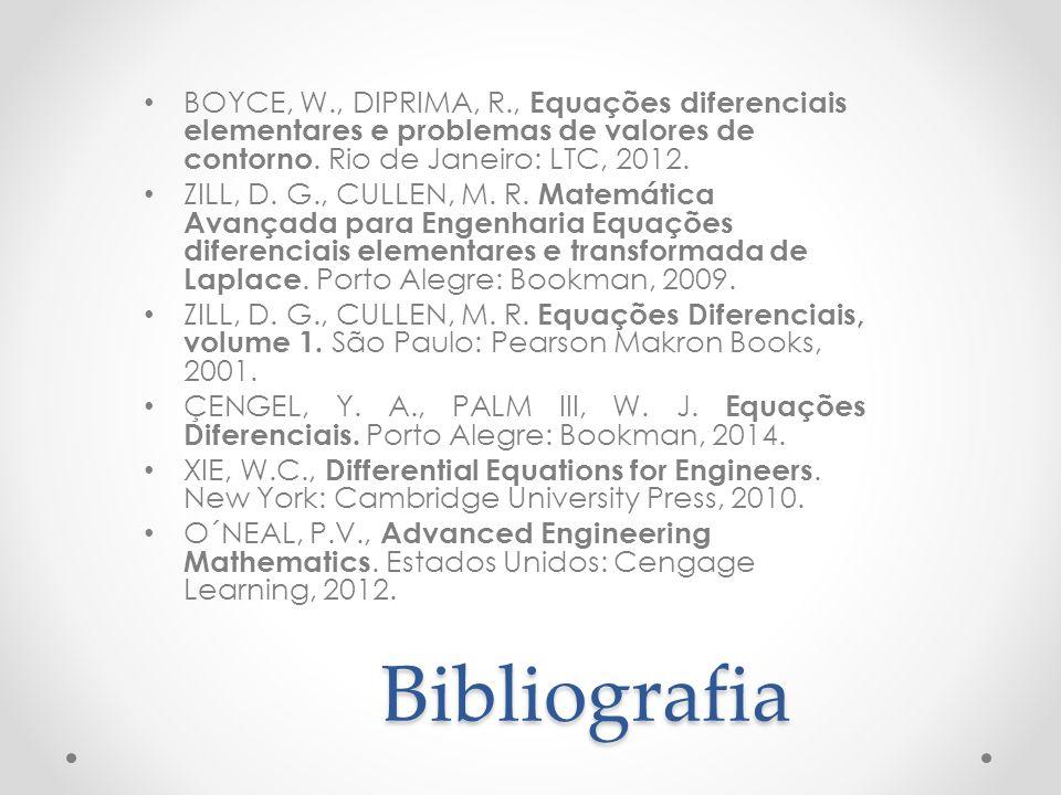 BOYCE, W., DIPRIMA, R., Equações diferenciais elementares e problemas de valores de contorno. Rio de Janeiro: LTC, 2012.