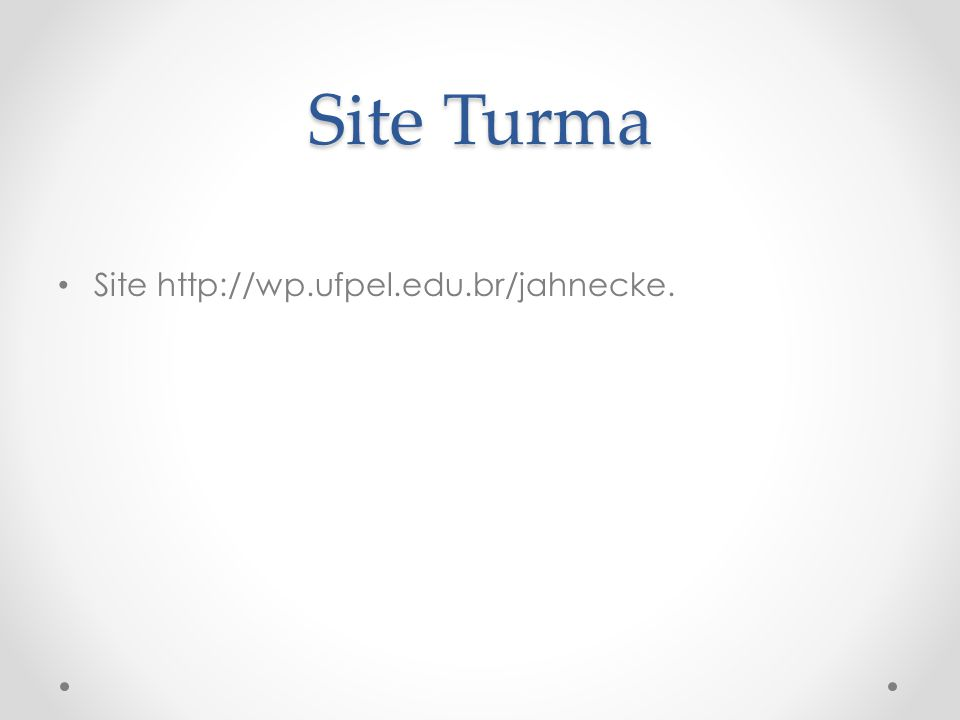 Site Turma Site http://wp.ufpel.edu.br/jahnecke.