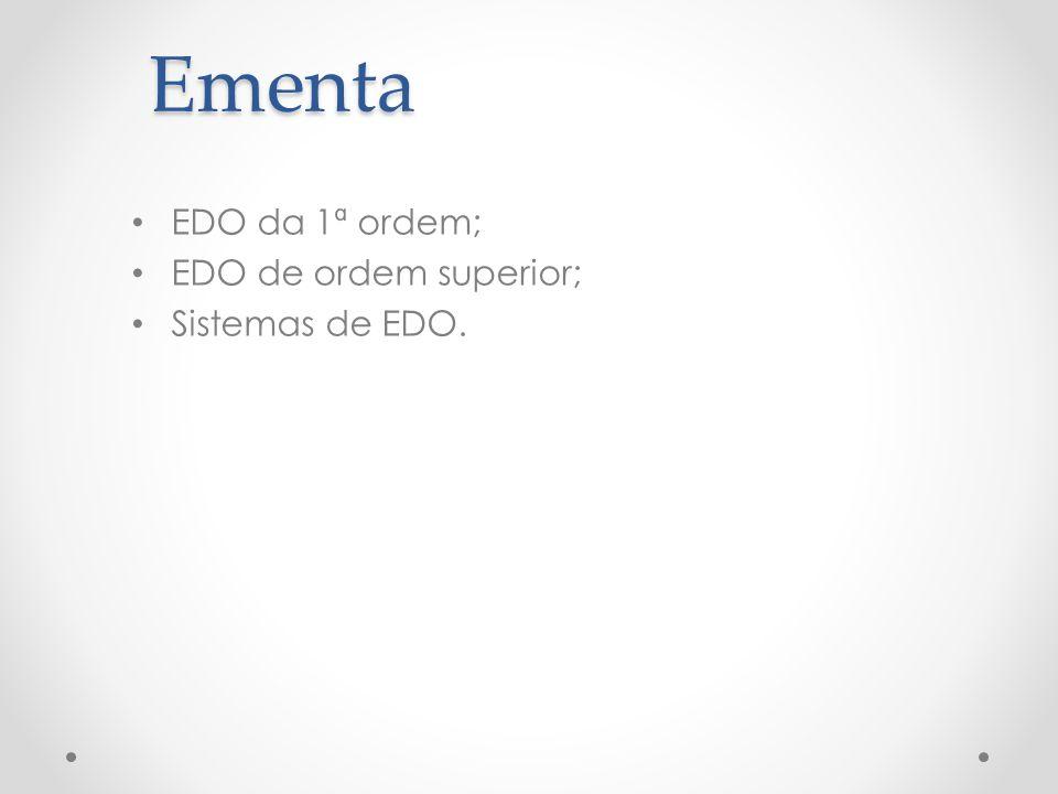 Ementa EDO da 1ª ordem; EDO de ordem superior; Sistemas de EDO.