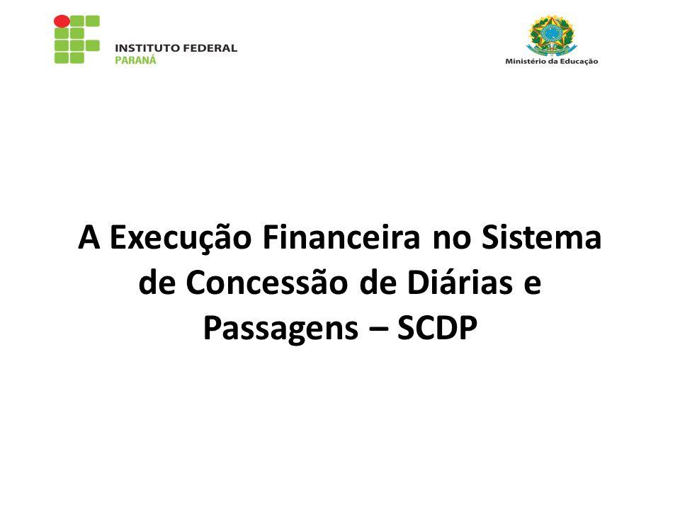 A Execução Financeira no Sistema de Concessão de Diárias e Passagens – SCDP
