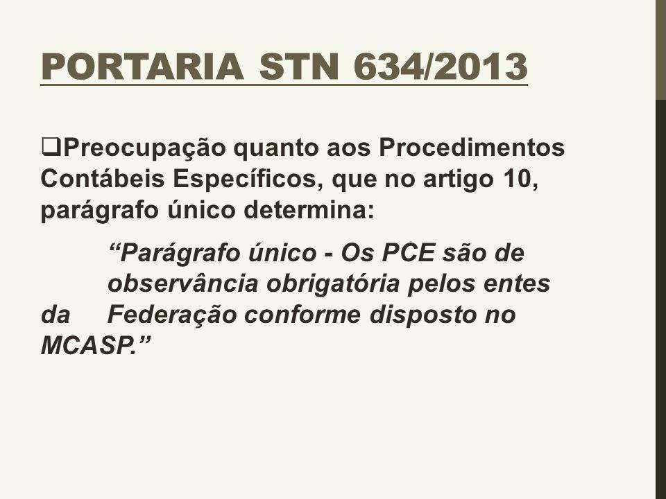 Portaria STN 634/2013 Preocupação quanto aos Procedimentos Contábeis Específicos, que no artigo 10, parágrafo único determina: