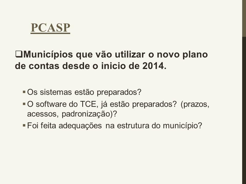 PCASP Municípios que vão utilizar o novo plano de contas desde o inicio de 2014. Os sistemas estão preparados