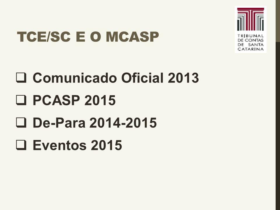 TCE/SC e o MCASP Comunicado Oficial 2013 PCASP 2015 De-Para 2014-2015 Eventos 2015