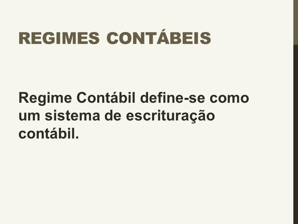 Regimes Contábeis Regime Contábil define-se como um sistema de escrituração contábil.