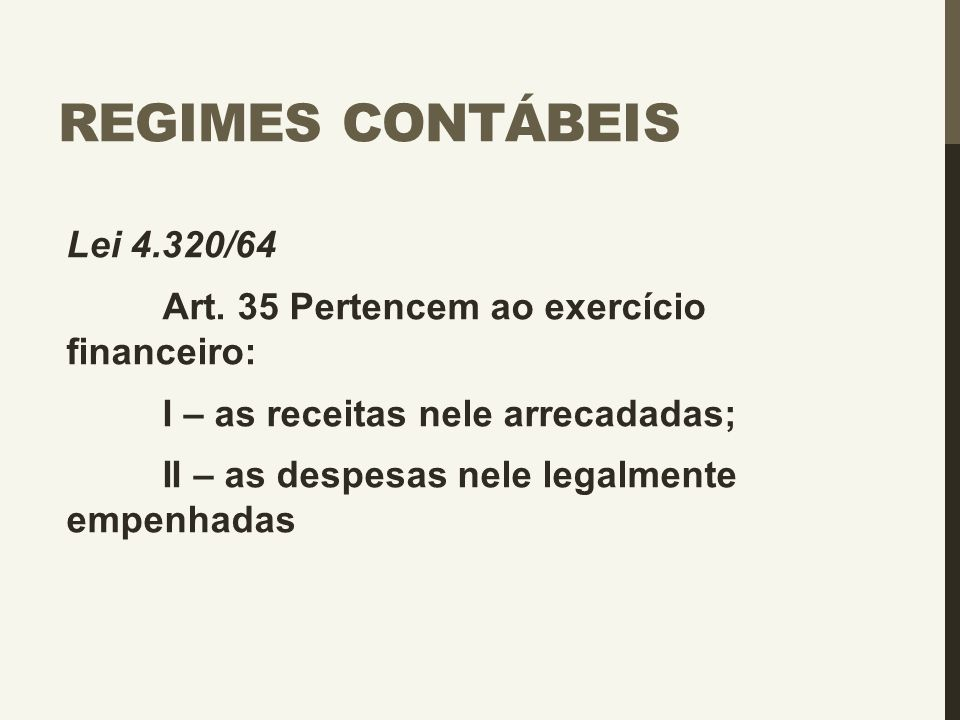 Regimes Contábeis Lei 4.320/64 I – as receitas nele arrecadadas;
