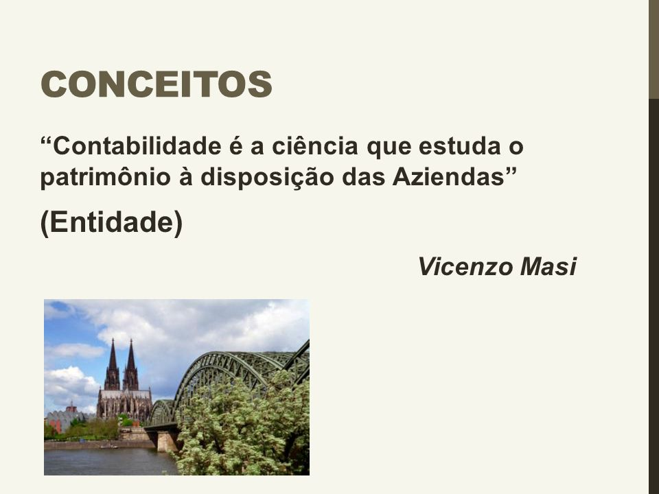 Conceitos Contabilidade é a ciência que estuda o patrimônio à disposição das Aziendas (Entidade)