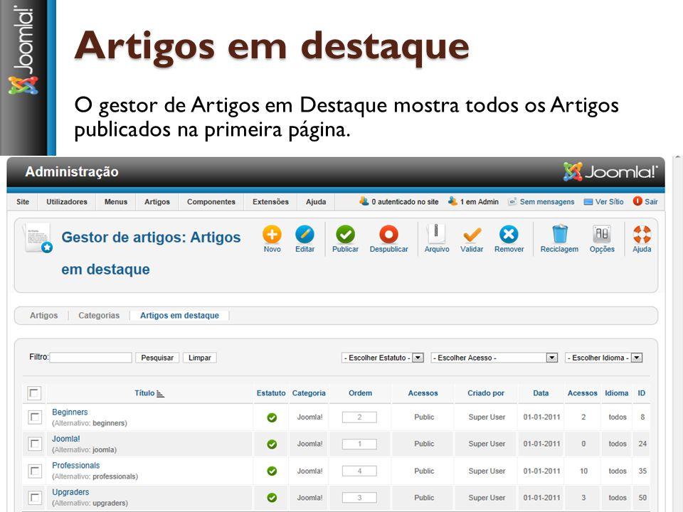 Artigos em destaque O gestor de Artigos em Destaque mostra todos os Artigos publicados na primeira página.
