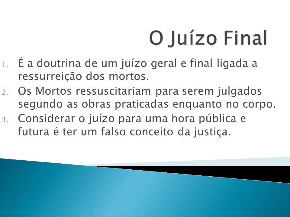 O Juízo Final É a doutrina de um juízo geral e final ligada a ressurreição dos mortos.