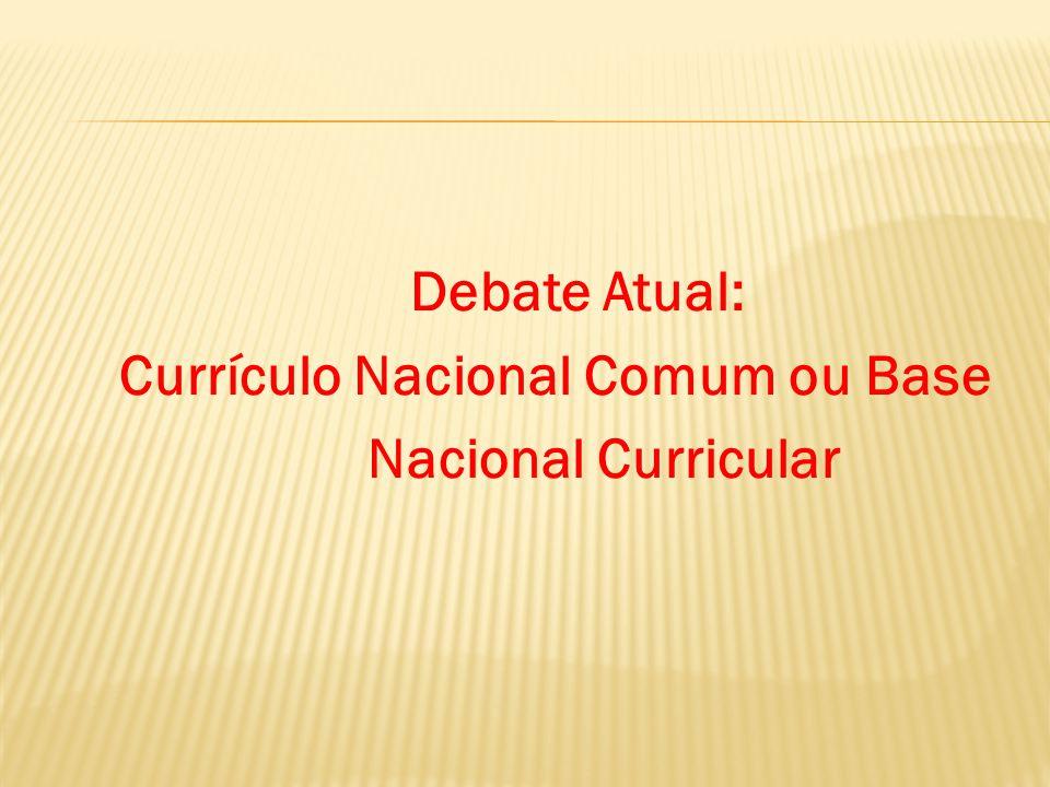 Debate Atual: Currículo Nacional Comum ou Base Nacional Curricular