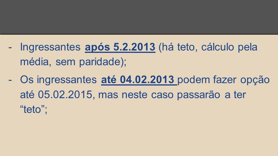 Ingressantes após 5.2.2013 (há teto, cálculo pela média, sem paridade);