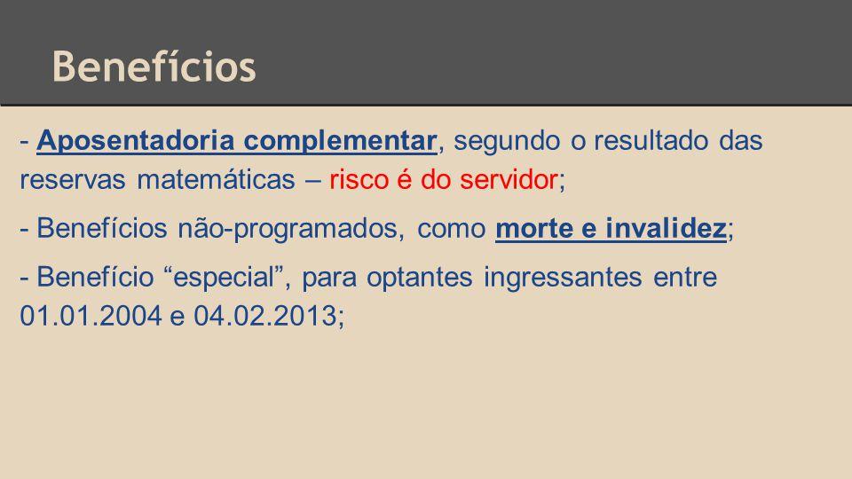 Benefícios - Aposentadoria complementar, segundo o resultado das reservas matemáticas – risco é do servidor;