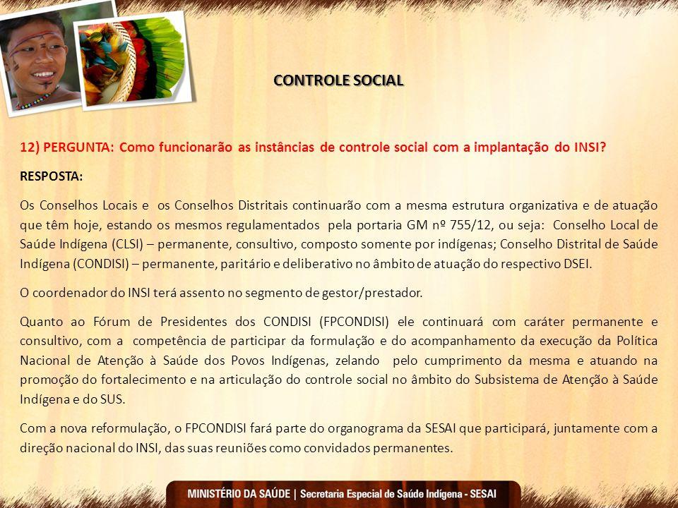 CONTROLE SOCIAL 12) PERGUNTA: Como funcionarão as instâncias de controle social com a implantação do INSI