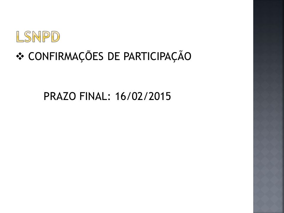 LSNPD CONFIRMAÇÕES DE PARTICIPAÇÃO PRAZO FINAL: 16/02/2015