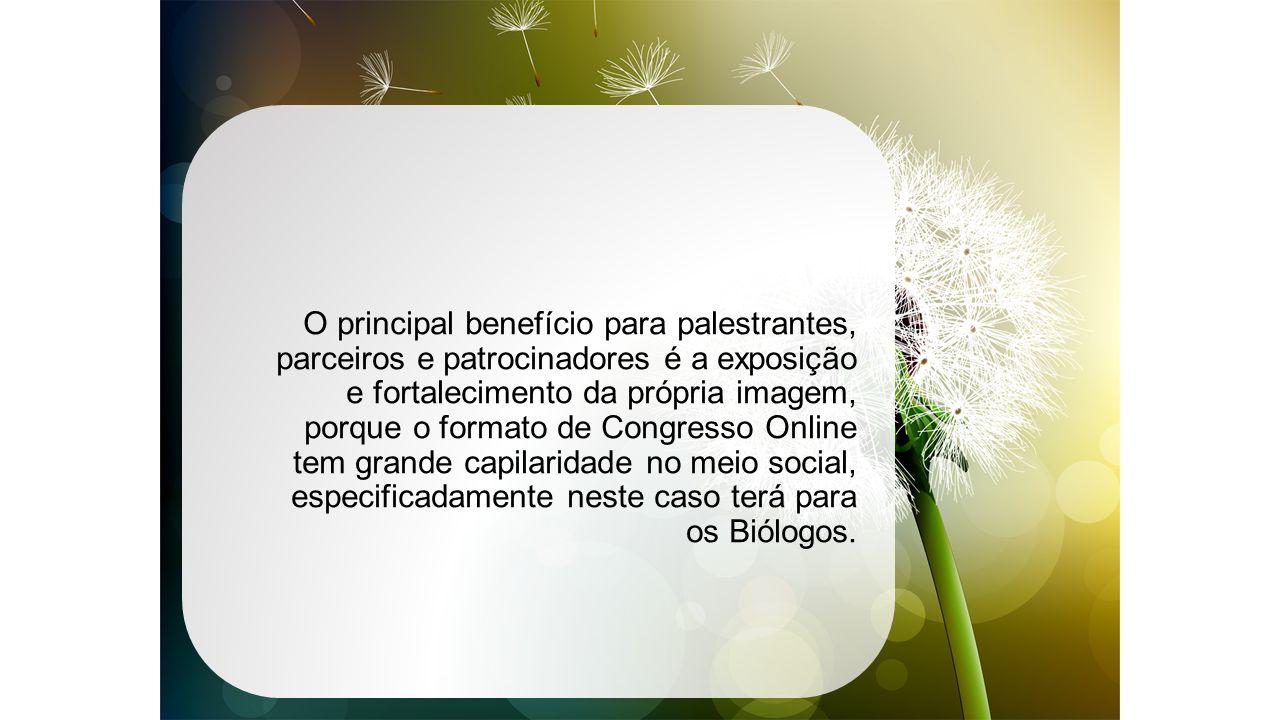 O principal benefício para palestrantes, parceiros e patrocinadores é a exposição e fortalecimento da própria imagem, porque o formato de Congresso Online tem grande capilaridade no meio social, especificadamente neste caso terá para os Biólogos.