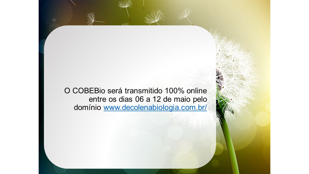 O COBEBio será transmitido 100% online entre os dias 06 a 12 de maio pelo domínio www.decolenabiologia.com.br/