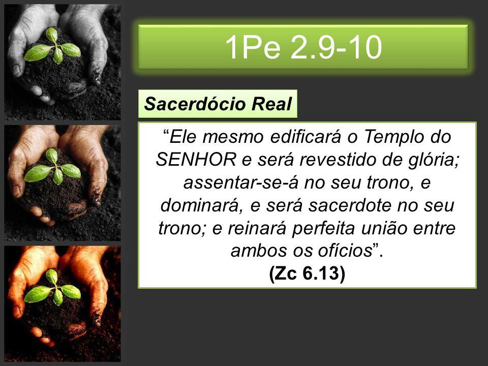 1Pe 2.9-10 Sacerdócio Real.