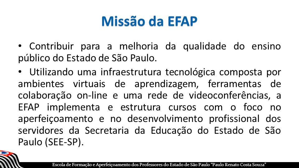 Missão da EFAP Contribuir para a melhoria da qualidade do ensino público do Estado de São Paulo.