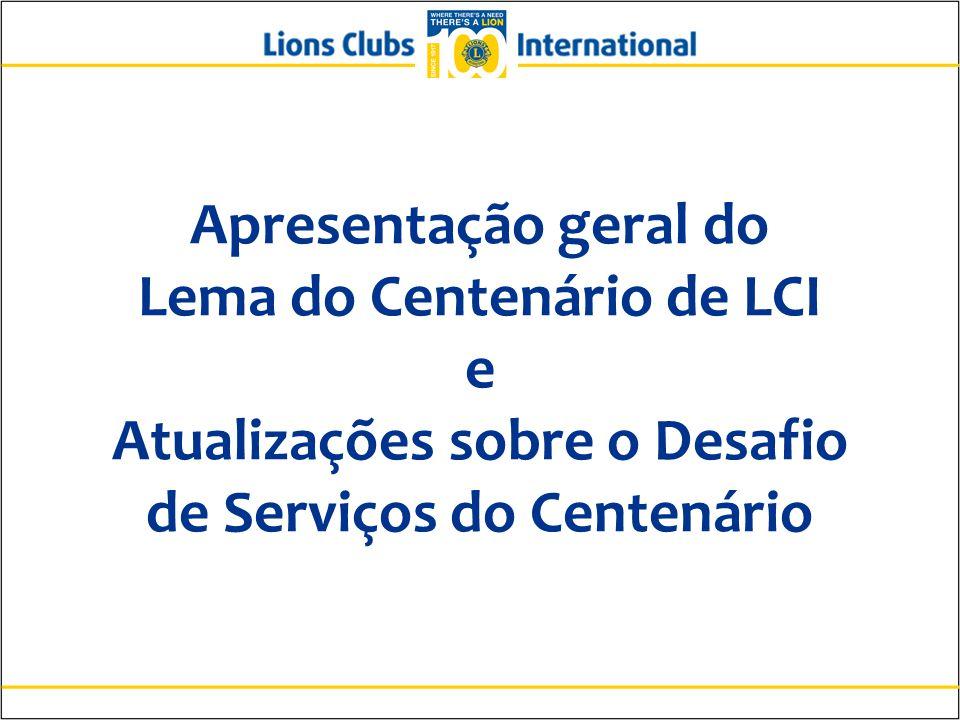 Apresentação geral do Lema do Centenário de LCI e Atualizações sobre o Desafio de Serviços do Centenário