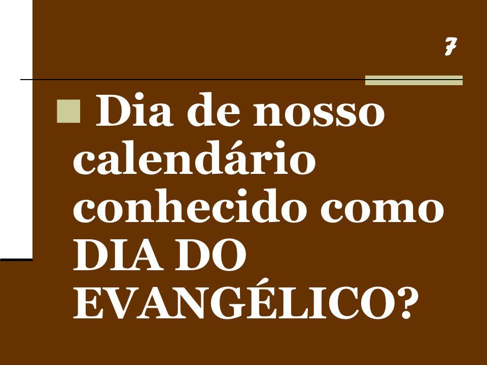 Dia de nosso calendário conhecido como DIA DO EVANGÉLICO