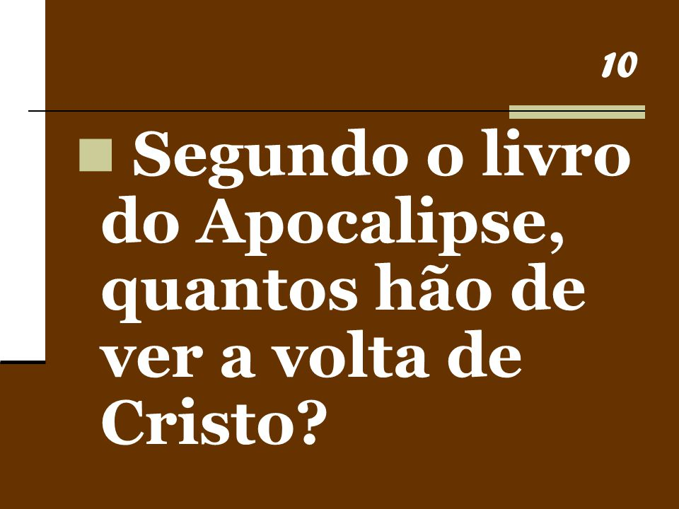 Segundo o livro do Apocalipse, quantos hão de ver a volta de Cristo