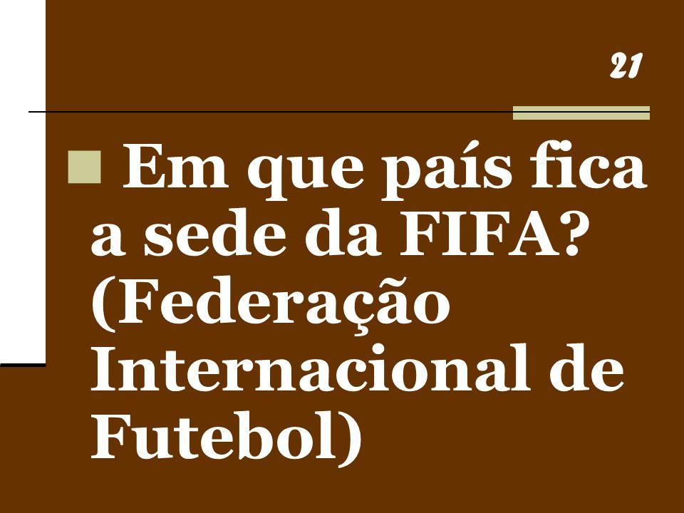 Em que país fica a sede da FIFA (Federação Internacional de Futebol)