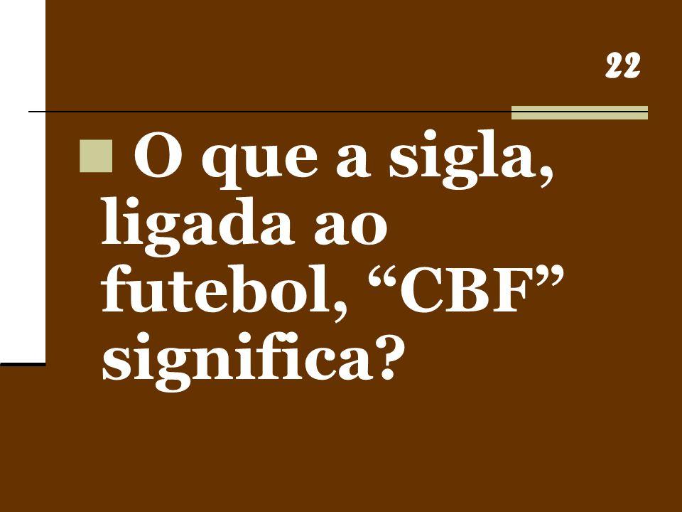 O que a sigla, ligada ao futebol, CBF significa