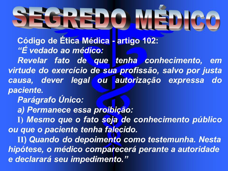 SEGREDO MÉDICO Código de Ética Médica - artigo 102: