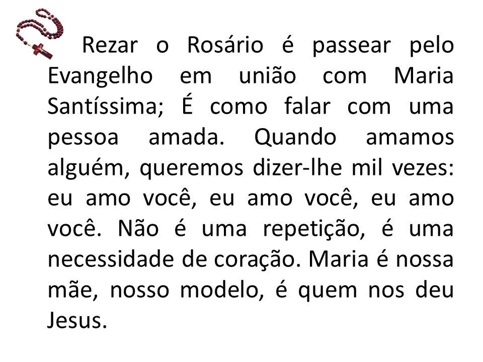 Rezar o Rosário é passear pelo Evangelho em união com Maria Santíssima; É como falar com uma pessoa amada.