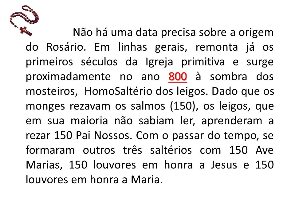 Não há uma data precisa sobre a origem do Rosário