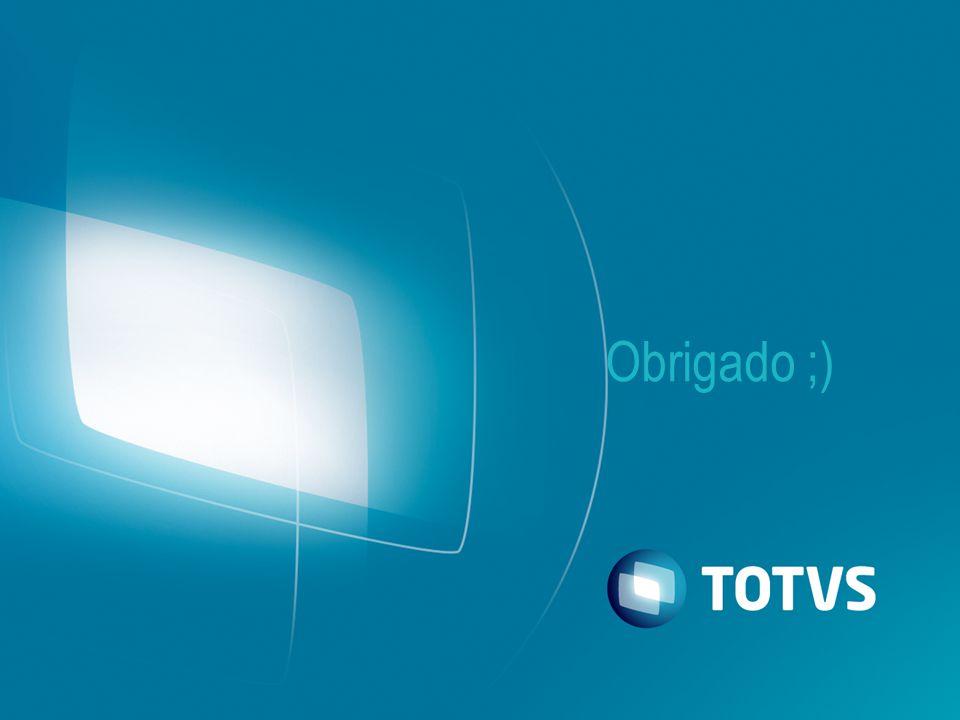 AGRADECIMENTOS A TOTVS agradece a sua participação.
