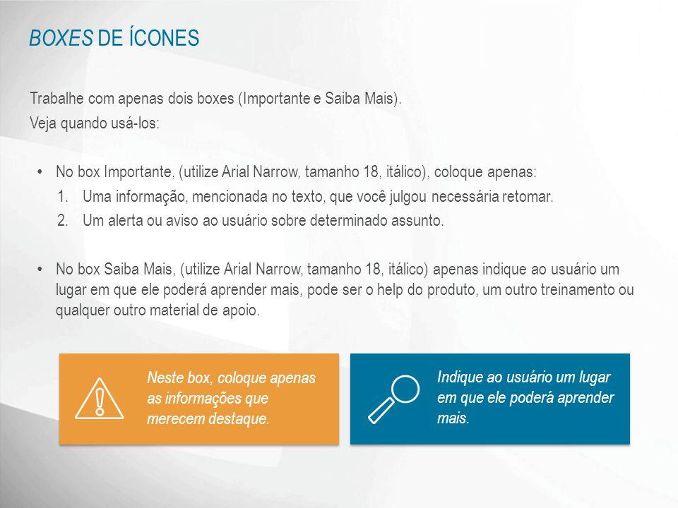 BOXES DE ÍCONES Trabalhe com apenas dois boxes (Importante e Saiba Mais). Veja quando usá-los: