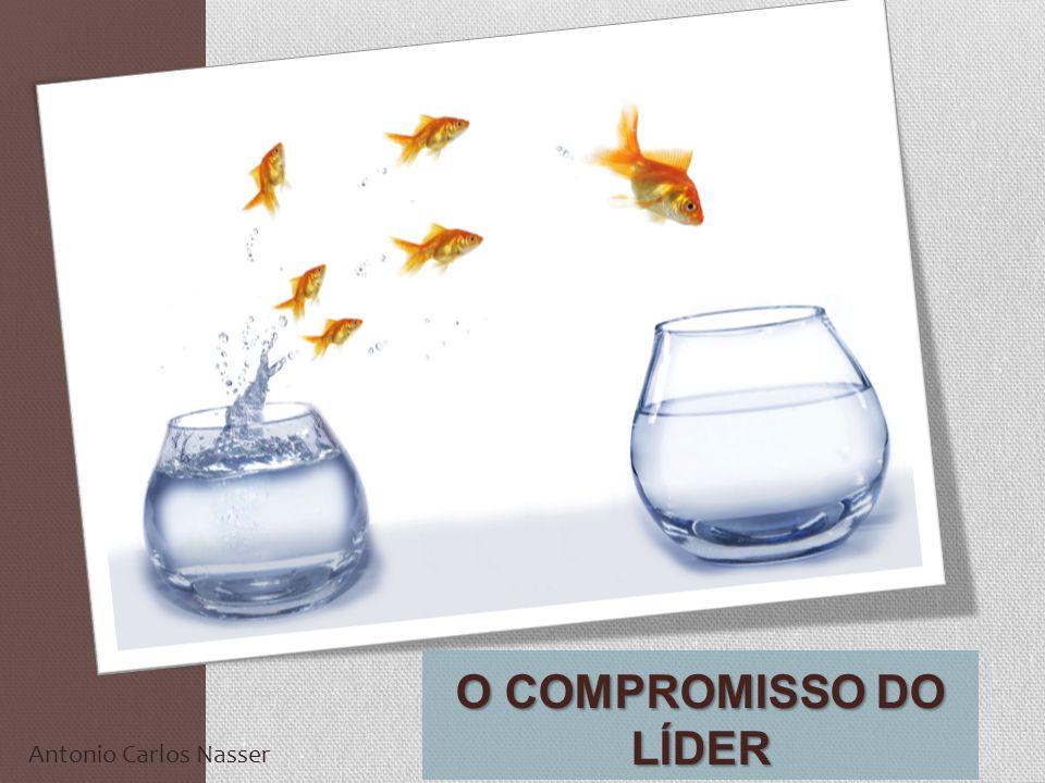 O COMPROMISSO DO LÍDER Antonio Carlos Nasser
