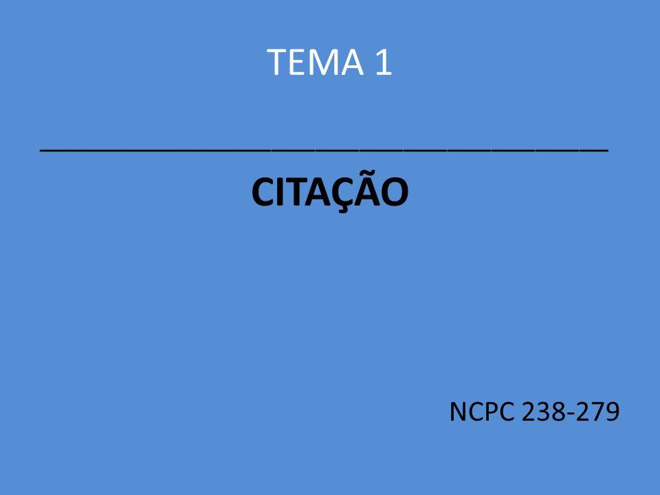 TEMA 1 _______________________________________ CITAÇÃO NCPC 238-279
