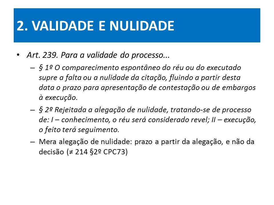2. VALIDADE E NULIDADE Art. 239. Para a validade do processo...