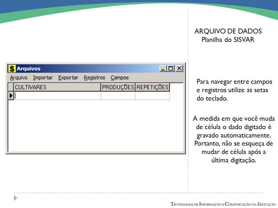 ARQUIVO DE DADOS Planilha do SISVAR. Para navegar entre campos e registros utilize as setas do teclado.