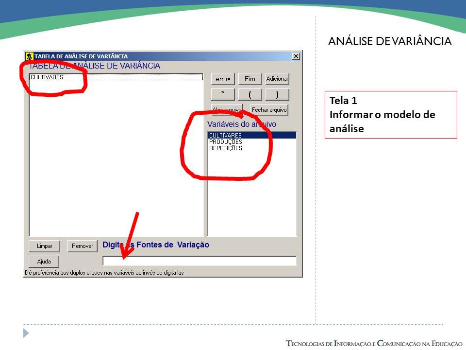 ANÁLISE DE VARIÂNCIA Tela 1 Informar o modelo de análise
