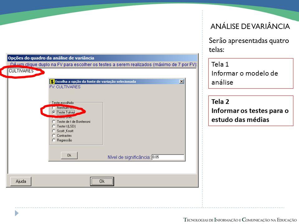 ANÁLISE DE VARIÂNCIA Serão apresentadas quatro telas: Tela 1. Informar o modelo de análise. Tela 2.