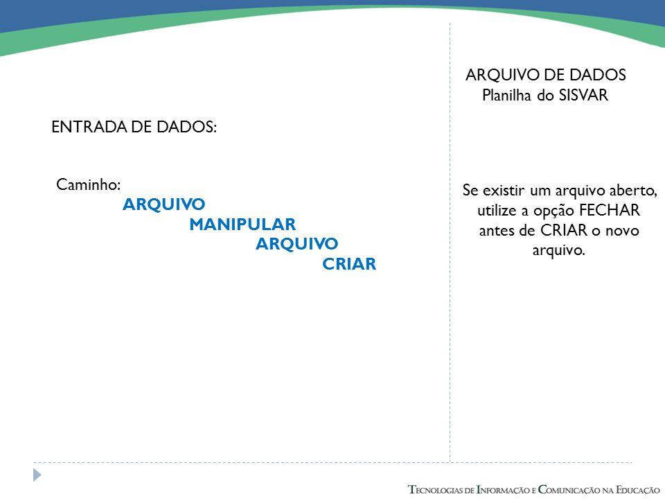 ARQUIVO DE DADOS Planilha do SISVAR. ENTRADA DE DADOS: Caminho: ARQUIVO. MANIPULAR. CRIAR.
