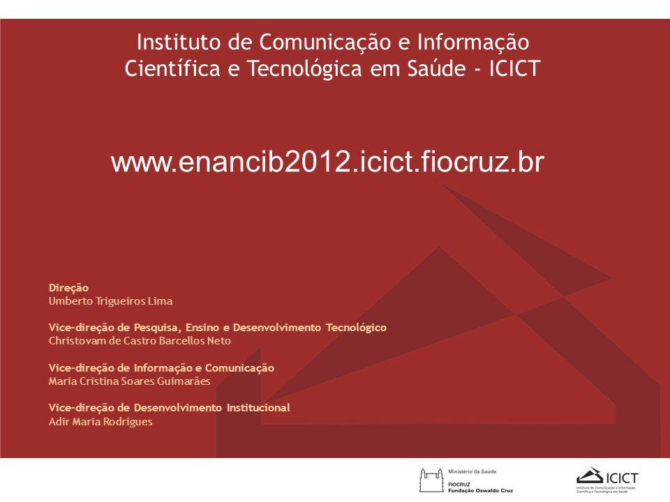www.enancib2012.icict.fiocruz.br Instituto de Comunicação e Informação