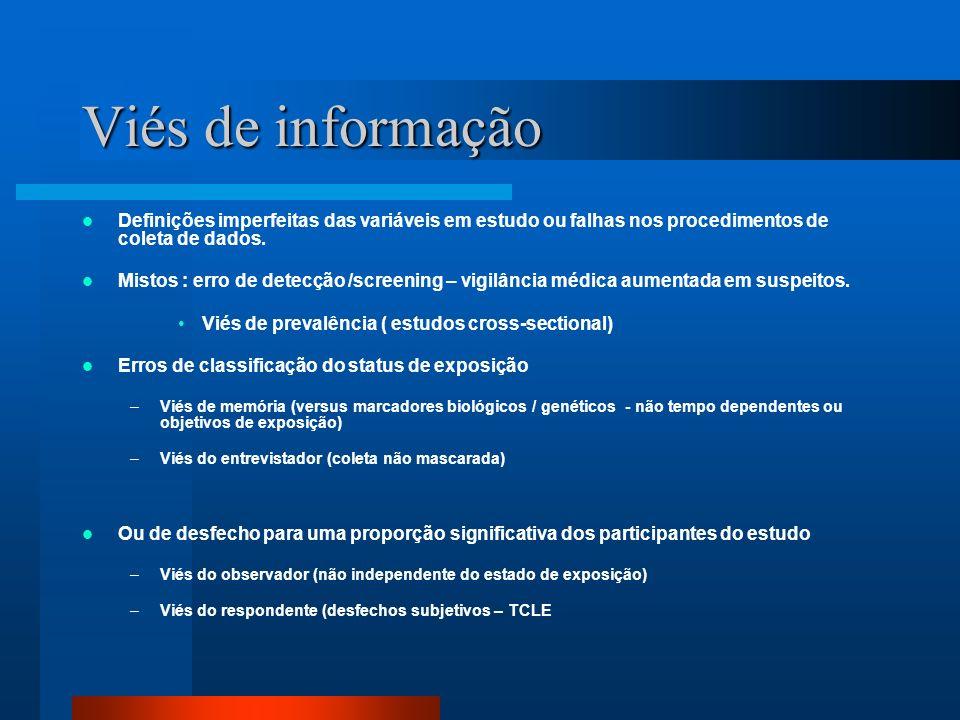 Viés de informação Definições imperfeitas das variáveis em estudo ou falhas nos procedimentos de coleta de dados.