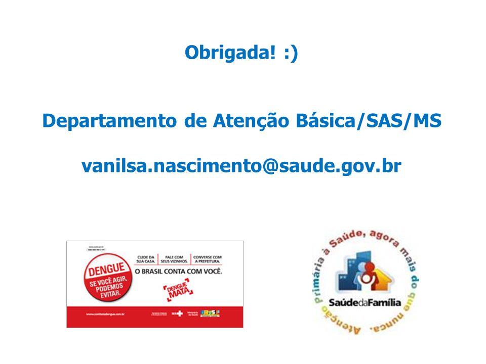 Obrigada. :) Departamento de Atenção Básica/SAS/MS vanilsa