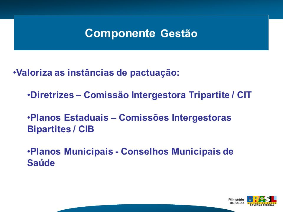 Componente Gestão Valoriza as instâncias de pactuação: