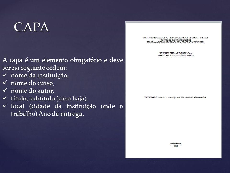 CAPA A capa é um elemento obrigatório e deve ser na seguinte ordem: