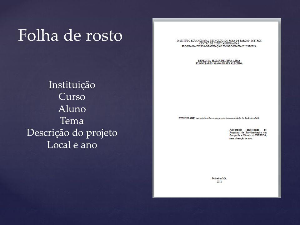 Folha de rosto Instituição Curso Aluno Tema Descrição do projeto