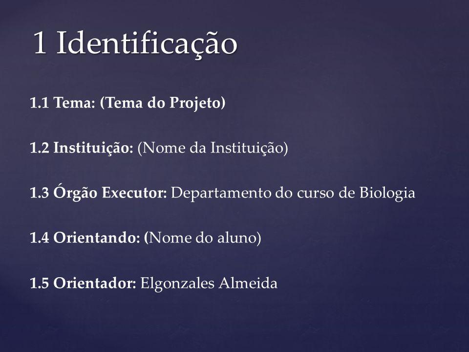 1 Identificação 1.1 Tema: (Tema do Projeto)